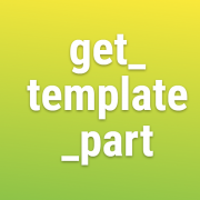 Hướng dẫn cách sử dụng hàm get_template_part trong WordPress