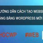 Hướng dẫn cách tạo Website bán hàng bằng WordPress mới nhất